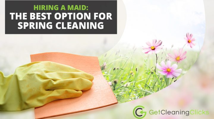 Hiring a Maid The Best Option for Spring Cleaning