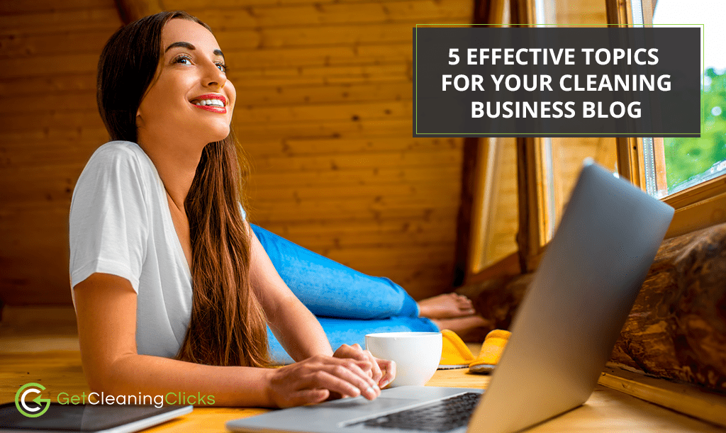 5 Effective Topics for Your Cleaning Business Blog