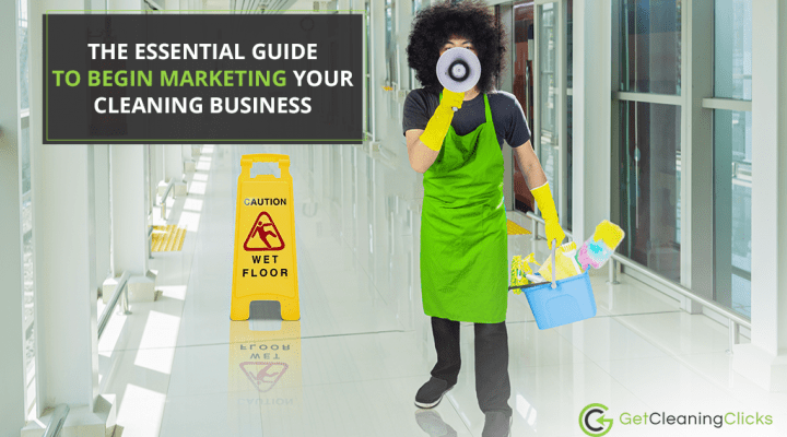 The essential guide to begin marketing your cleaning business - Get Cleaning Clicks