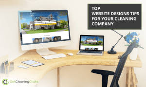 Top website designs tips for your cleaning company - Get Cleaning Clicks