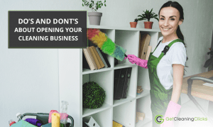 Do's And Dont's About Opening Your Cleaning Business - Get Cleaning Clicks