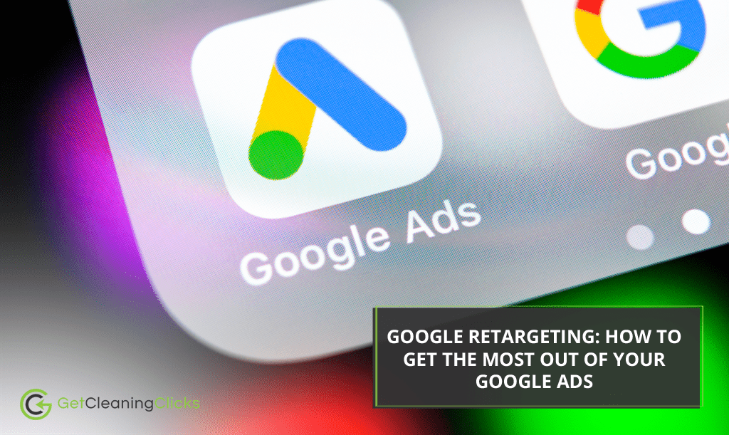 Get Cleaning Clicks - Google Retargeting How To Get The Most Out Of Your Google Ads