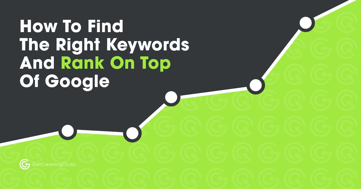 Get Cleaning Clicks - How To Find The Right KeywordsAnd Rank On Top Of Google